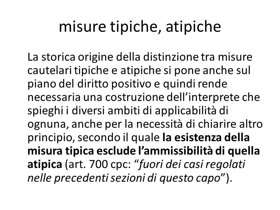misure tipiche, atipiche La storica origine della distinzione tra misure cautelari tipiche e atipiche si pone anche sul piano del diritto positivo e q