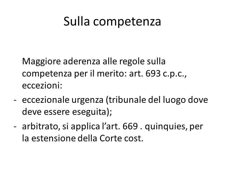 Sulla competenza Maggiore aderenza alle regole sulla competenza per il merito: art. 693 c.p.c., eccezioni: -eccezionale urgenza (tribunale del luogo d