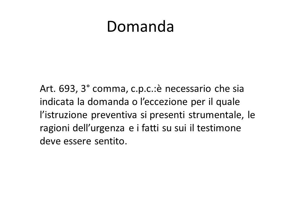 Domanda Art. 693, 3° comma, c.p.c.:è necessario che sia indicata la domanda o l'eccezione per il quale l'istruzione preventiva si presenti strumentale