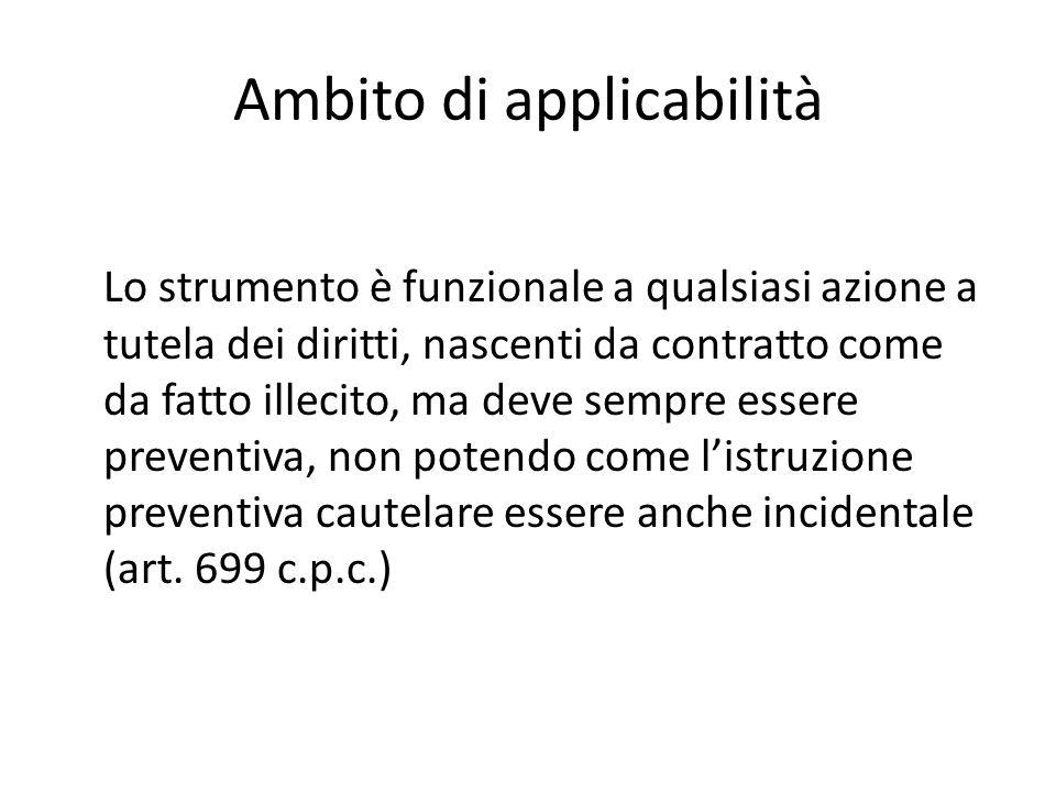 Ambito di applicabilità Lo strumento è funzionale a qualsiasi azione a tutela dei diritti, nascenti da contratto come da fatto illecito, ma deve sempr