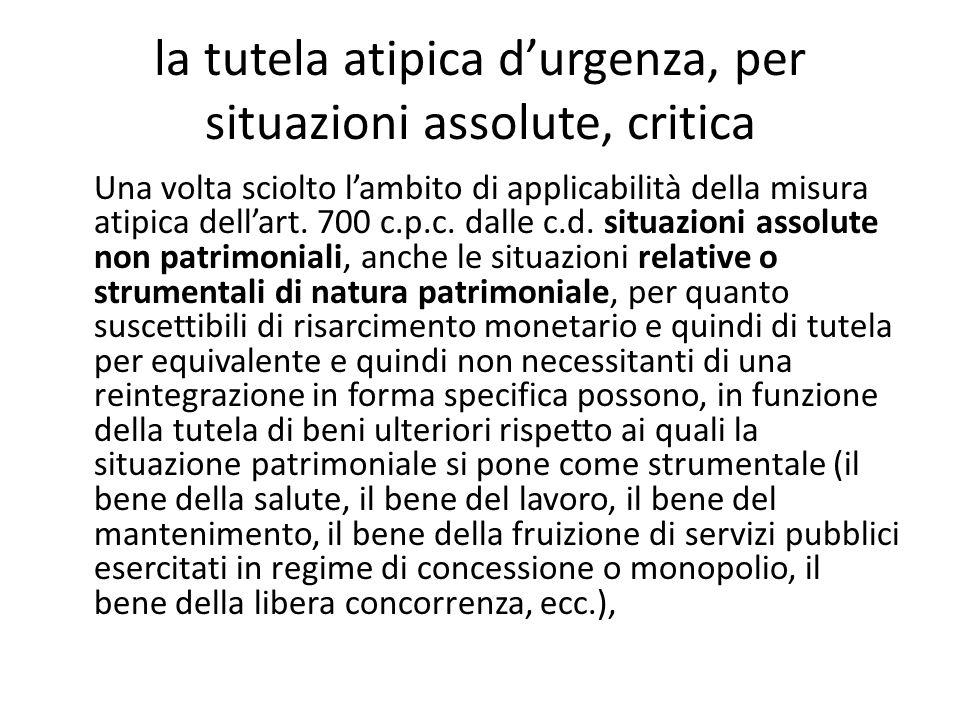 la tutela atipica d'urgenza, per situazioni assolute, critica Una volta sciolto l'ambito di applicabilità della misura atipica dell'art. 700 c.p.c. da