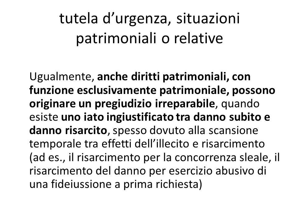 tutela d'urgenza, situazioni patrimoniali o relative Ugualmente, anche diritti patrimoniali, con funzione esclusivamente patrimoniale, possono origina