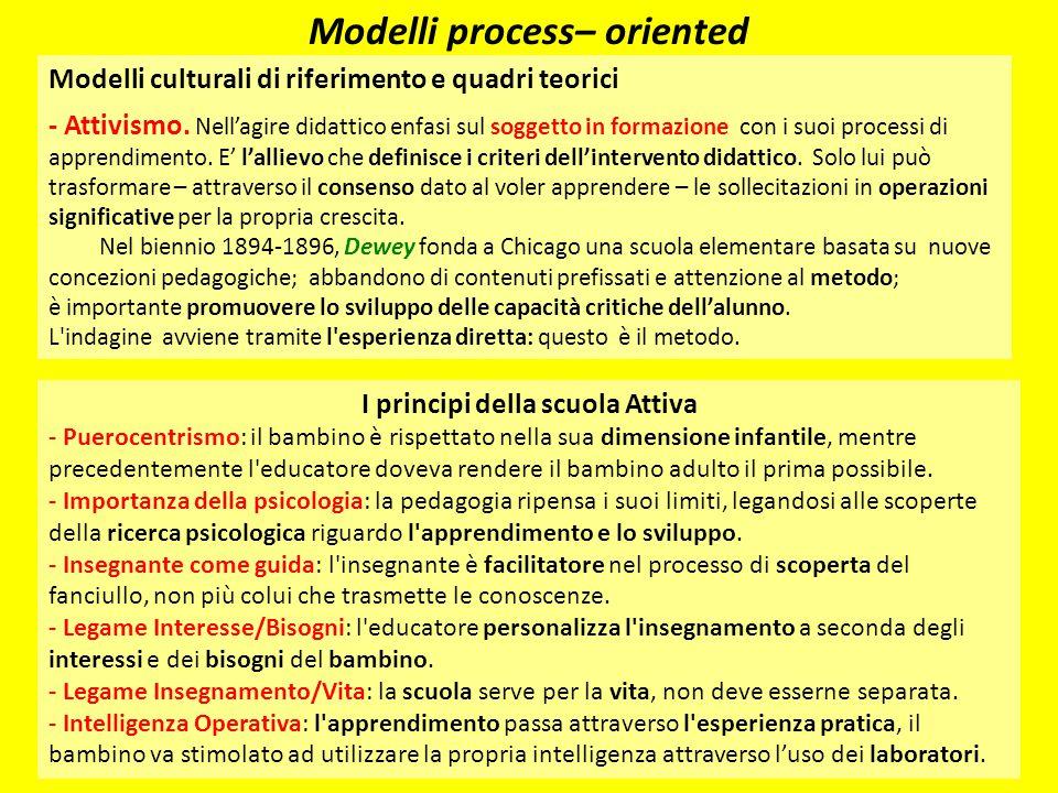Modelli process– oriented Modelli culturali di riferimento e quadri teorici - Attivismo. Nell'agire didattico enfasi sul soggetto in formazione con i