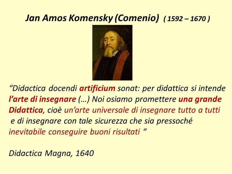 """Jan Amos Komensky (Comenio) ( 1592 – 1670 ) """"Didactica docendi artificium sonat: per didattica si intende l'arte di insegnare (…) Noi osiamo prometter"""