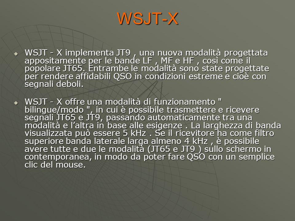 WSJT-X  WSJT - X implementa JT9, una nuova modalità progettata appositamente per le bande LF, MF e HF, così come il popolare JT65. Entrambe le modali