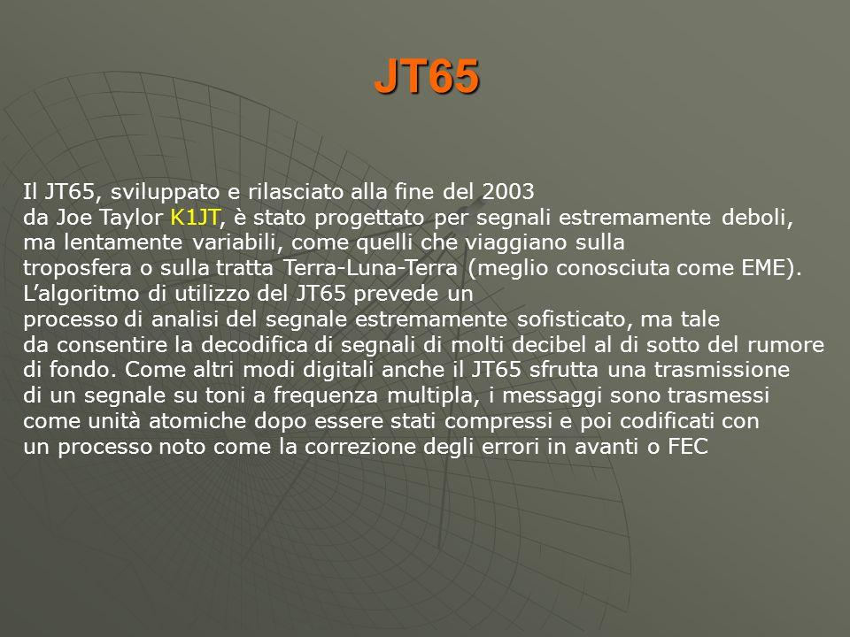 JT65 Il JT65, sviluppato e rilasciato alla fine del 2003 da Joe Taylor K1JT, è stato progettato per segnali estremamente deboli, ma lentamente variabi