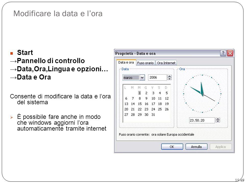 Modificare la data e l'ora Start →Pannello di controllo →Data,Ora,Lingua e opzioni… →Data e Ora Consente di modificare la data e l'ora del sistema  È