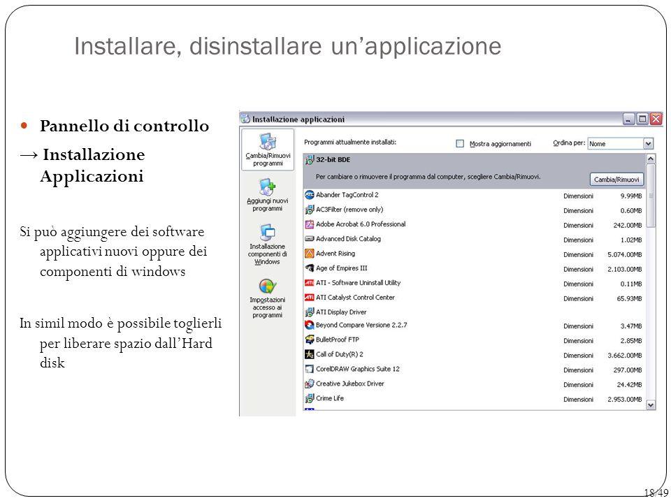 Installare, disinstallare un'applicazione Pannello di controllo → Installazione Applicazioni Si può aggiungere dei software applicativi nuovi oppure d