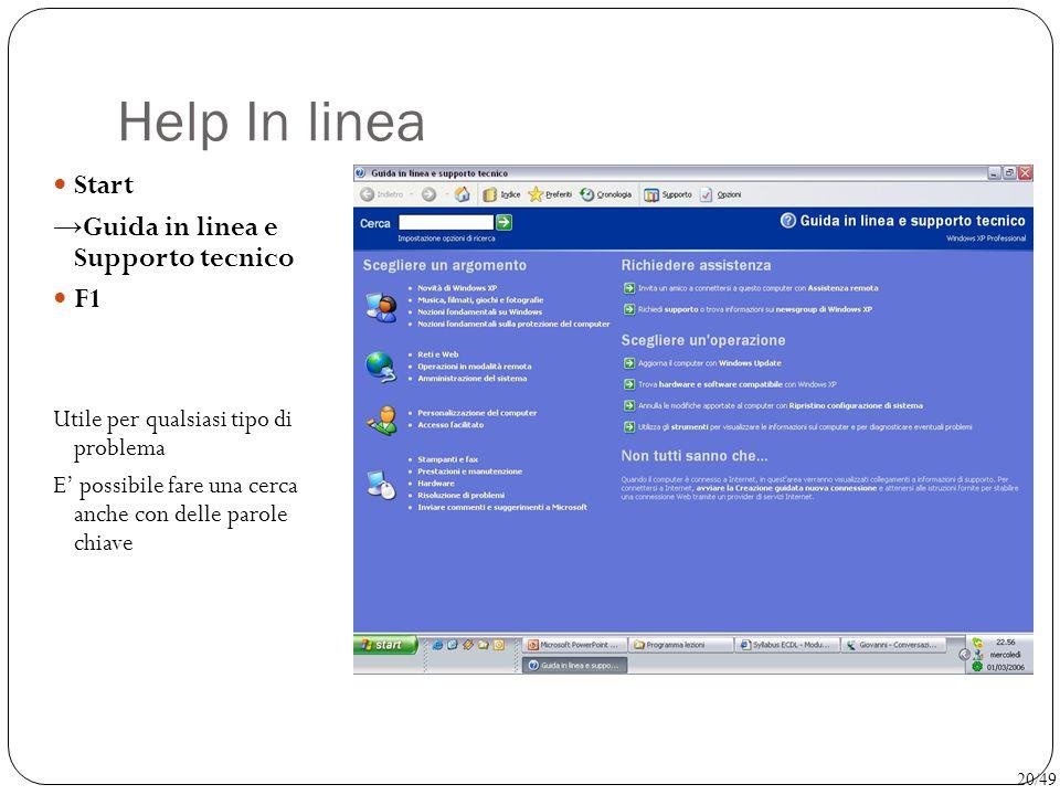 Help In linea Start → Guida in linea e Supporto tecnico F1 Utile per qualsiasi tipo di problema E' possibile fare una cerca anche con delle parole chi