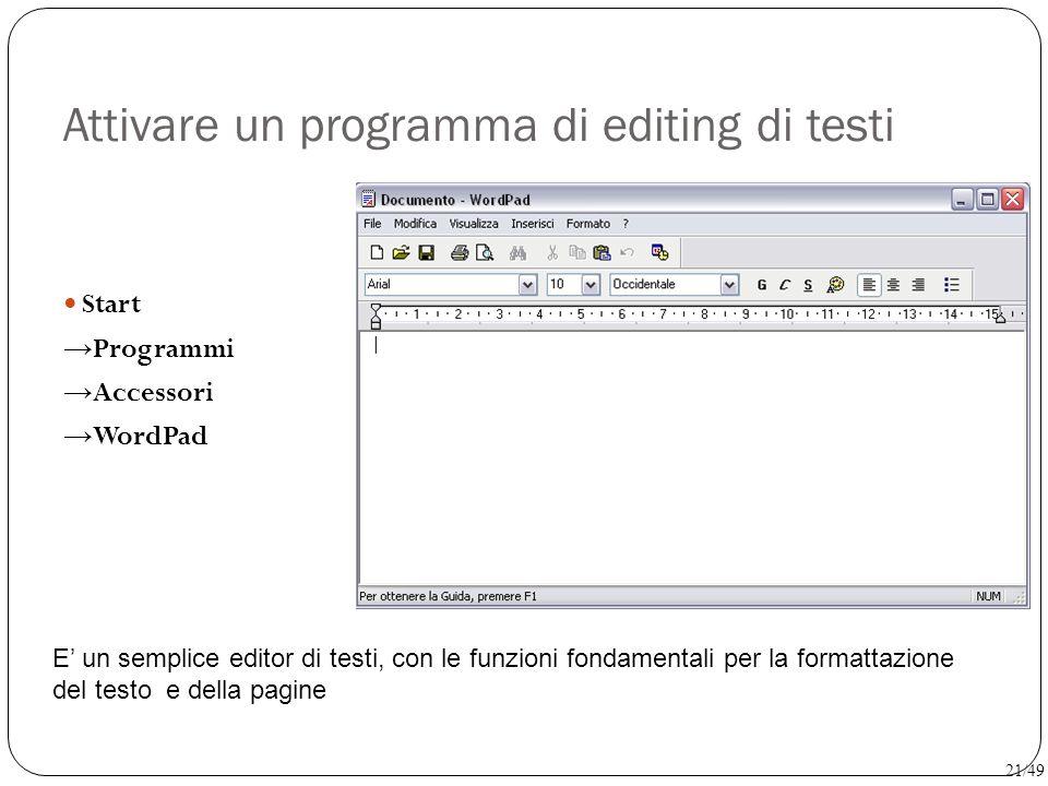 Attivare un programma di editing di testi Start → Programmi → Accessori → WordPad E' un semplice editor di testi, con le funzioni fondamentali per la