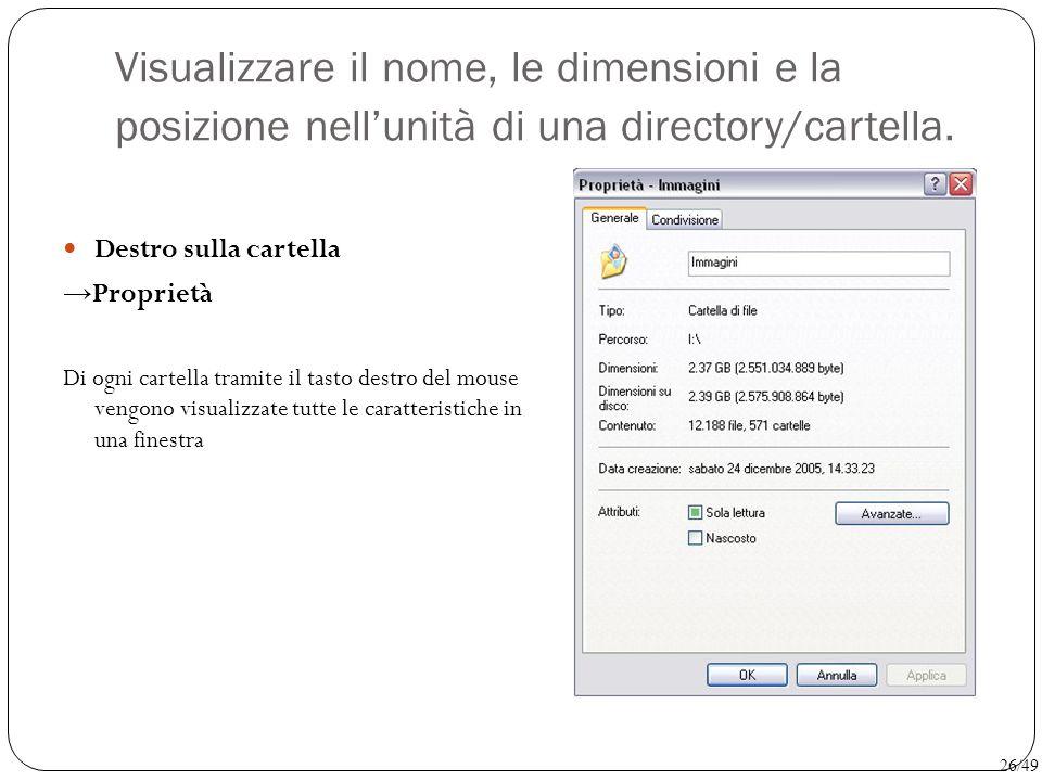 Visualizzare il nome, le dimensioni e la posizione nell'unità di una directory/cartella. Destro sulla cartella → Proprietà Di ogni cartella tramite il