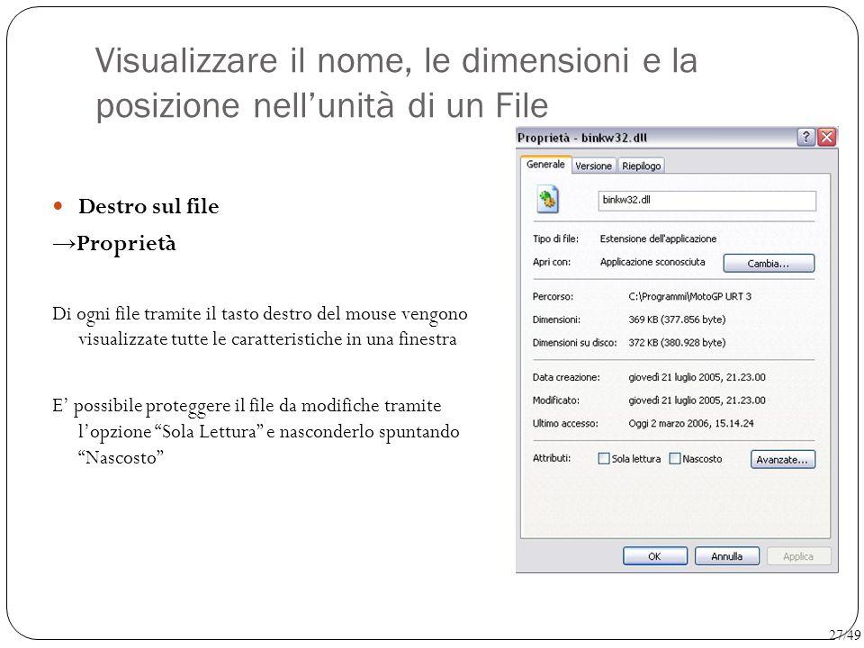 Visualizzare il nome, le dimensioni e la posizione nell'unità di un File Destro sul file → Proprietà Di ogni file tramite il tasto destro del mouse ve