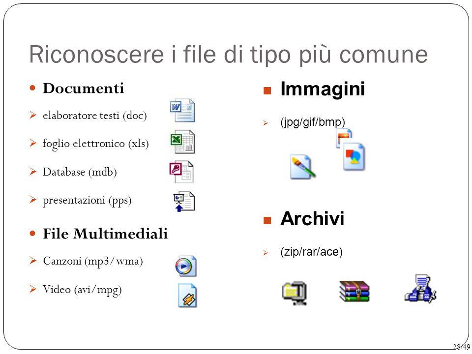 Riconoscere i file di tipo più comune Documenti  elaboratore testi (doc)  foglio elettronico (xls)  Database (mdb)  presentazioni (pps) File Multi