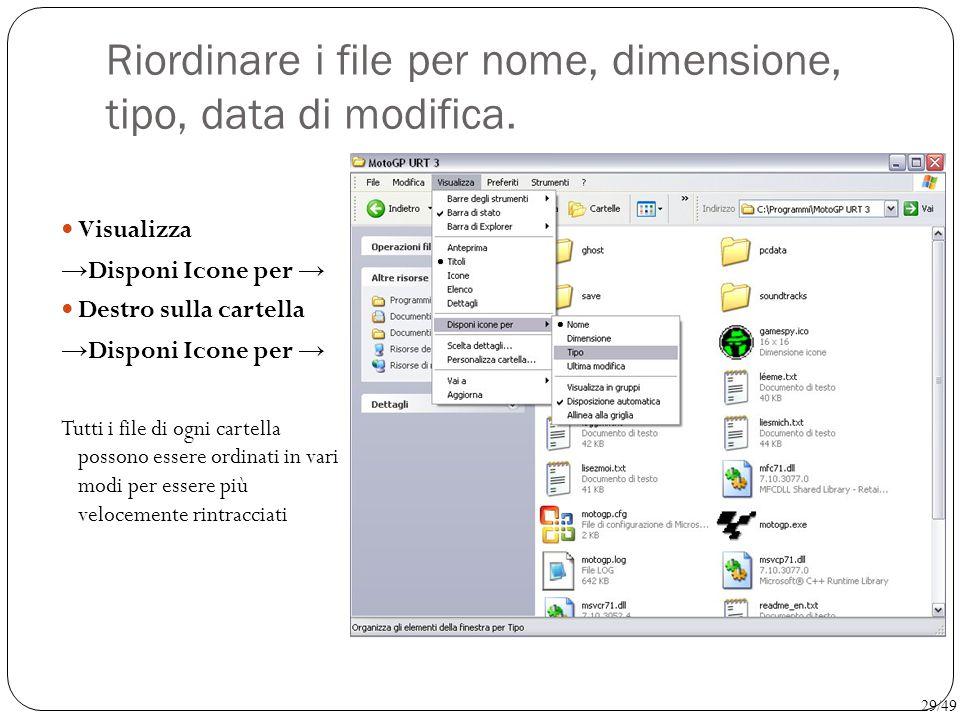 Riordinare i file per nome, dimensione, tipo, data di modifica. Visualizza → Disponi Icone per → Destro sulla cartella → Disponi Icone per → Tutti i f
