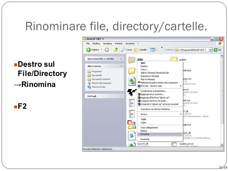 Rinominare file, directory/cartelle. Destro sul File/Directory →Rinomina F2 30/49
