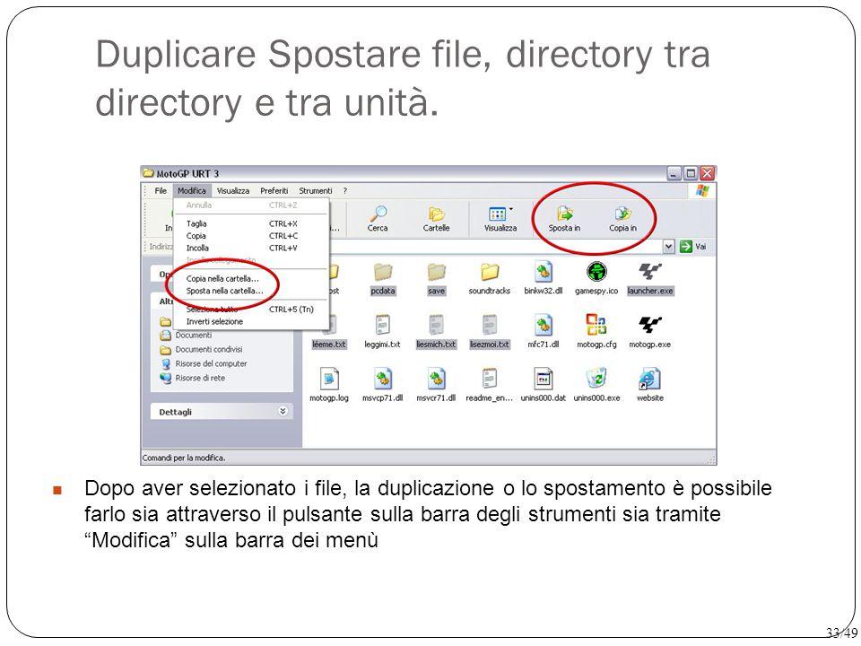 Duplicare Spostare file, directory tra directory e tra unità. Dopo aver selezionato i file, la duplicazione o lo spostamento è possibile farlo sia att