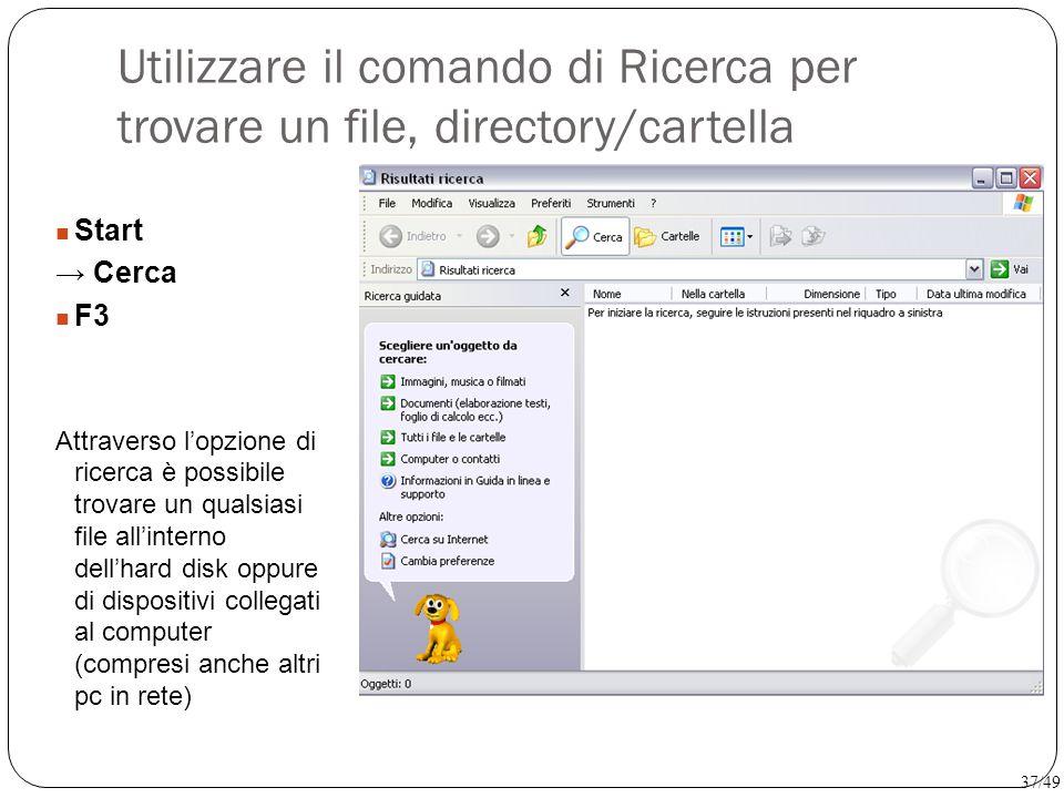 Utilizzare il comando di Ricerca per trovare un file, directory/cartella Start → Cerca F3 Attraverso l'opzione di ricerca è possibile trovare un quals
