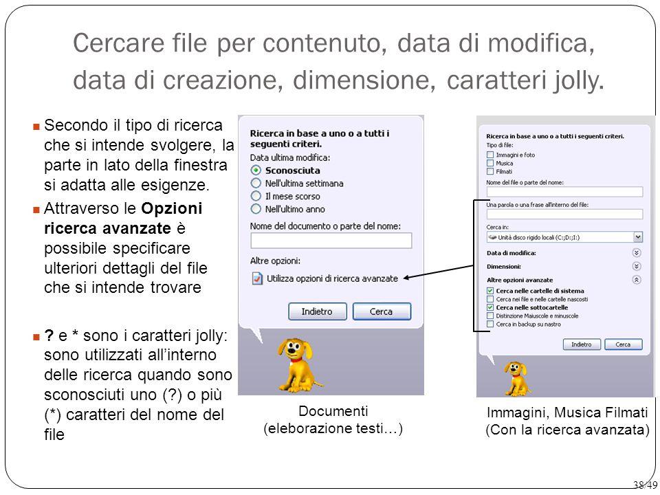 Cercare file per contenuto, data di modifica, data di creazione, dimensione, caratteri jolly. Secondo il tipo di ricerca che si intende svolgere, la p