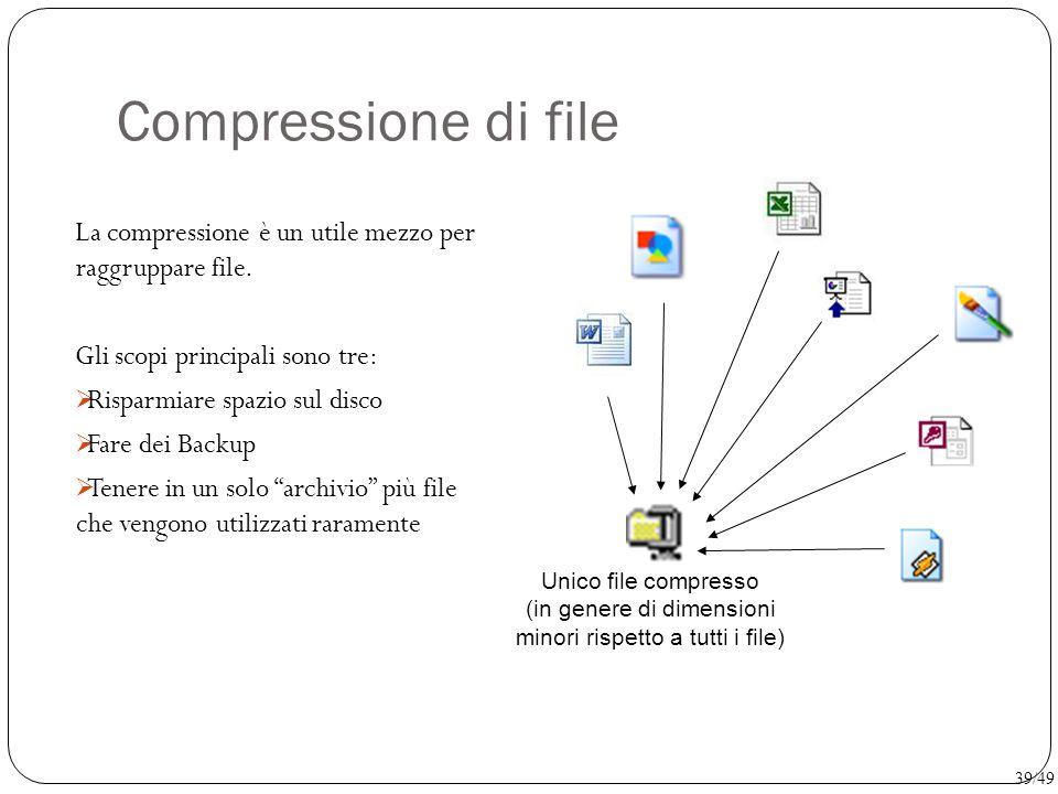 Compressione di file La compressione è un utile mezzo per raggruppare file. Gli scopi principali sono tre:  Risparmiare spazio sul disco  Fare dei B