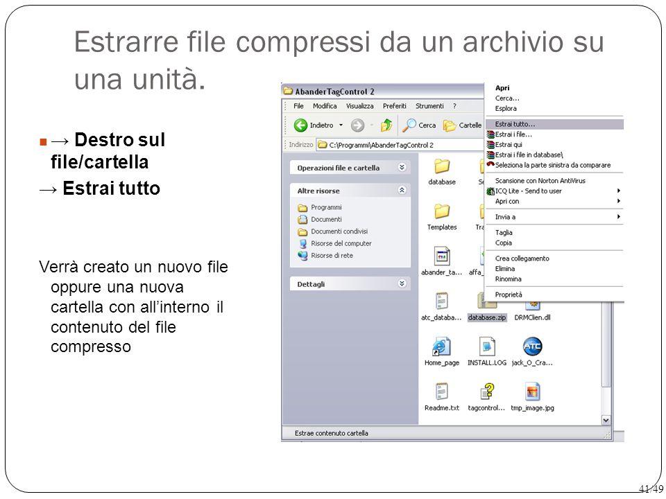 Estrarre file compressi da un archivio su una unità. → Destro sul file/cartella → Estrai tutto Verrà creato un nuovo file oppure una nuova cartella co