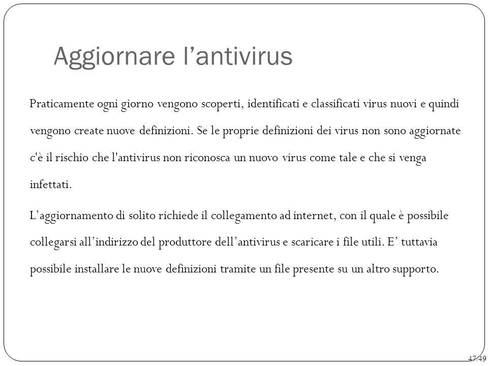 Aggiornare l'antivirus Praticamente ogni giorno vengono scoperti, identificati e classificati virus nuovi e quindi vengono create nuove definizioni. S