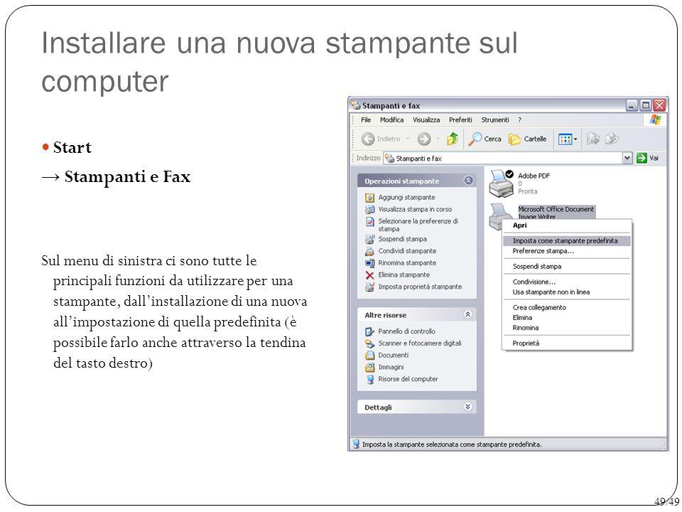 Installare una nuova stampante sul computer Start → Stampanti e Fax Sul menu di sinistra ci sono tutte le principali funzioni da utilizzare per una st