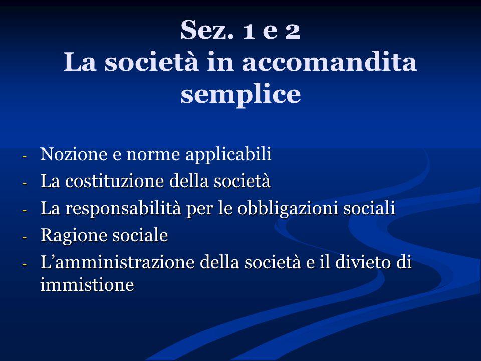 Sez. 1 e 2 La società in accomandita semplice - - Nozione e norme applicabili - La costituzione della società - La responsabilità per le obbligazioni
