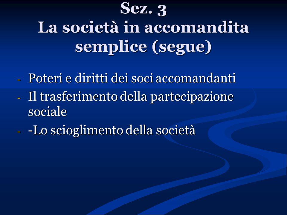 Sez. 3 La società in accomandita semplice (segue) - Poteri e diritti dei soci accomandanti - Il trasferimento della partecipazione sociale - -Lo sciog