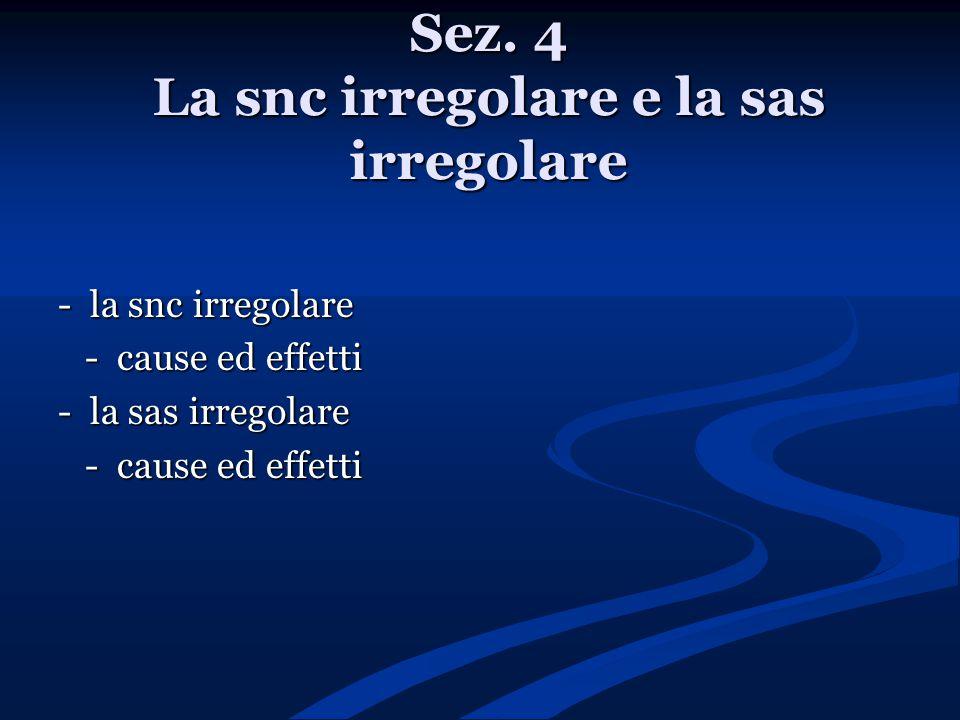 Sez. 4 La snc irregolare e la sas irregolare - la snc irregolare - cause ed effetti - cause ed effetti - la sas irregolare - cause ed effetti - cause