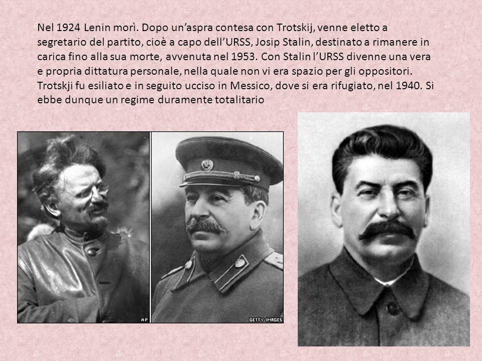 Nel 1924 Lenin morì. Dopo un'aspra contesa con Trotskij, venne eletto a segretario del partito, cioè a capo dell'URSS, Josip Stalin, destinato a riman