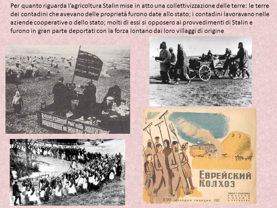 Per quanto riguarda l'agricoltura Stalin mise in atto una collettivizzazione delle terre: le terre dei contadini che avevano delle proprietà furono da
