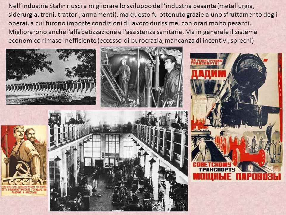 Nell'industria Stalin riuscì a migliorare lo sviluppo dell'industria pesante (metallurgia, siderurgia, treni, trattori, armamenti), ma questo fu otten