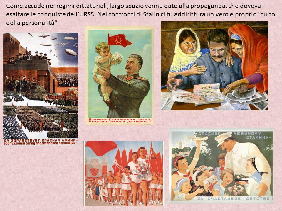 Come accade nei regimi dittatoriali, largo spazio venne dato alla propaganda, che doveva esaltare le conquiste dell'URSS. Nei confronti di Stalin ci f