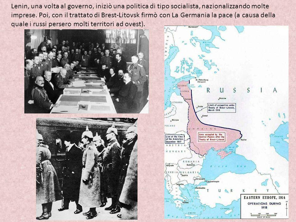 Lenin, una volta al governo, iniziò una politica di tipo socialista, nazionalizzando molte imprese. Poi, con il trattato di Brest-Litovsk firmò con La