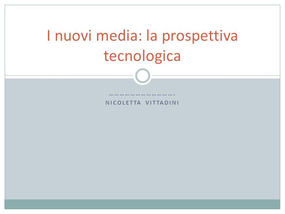 ………………………………. NICOLETTA VITTADINI I nuovi media: la prospettiva tecnologica