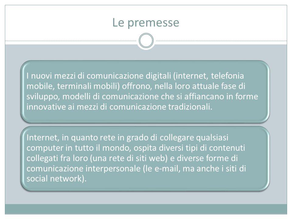 Le premesse I nuovi mezzi di comunicazione digitali (internet, telefonia mobile, terminali mobili) offrono, nella loro attuale fase di sviluppo, modelli di comunicazione che si affiancano in forme innovative ai mezzi di comunicazione tradizionali.