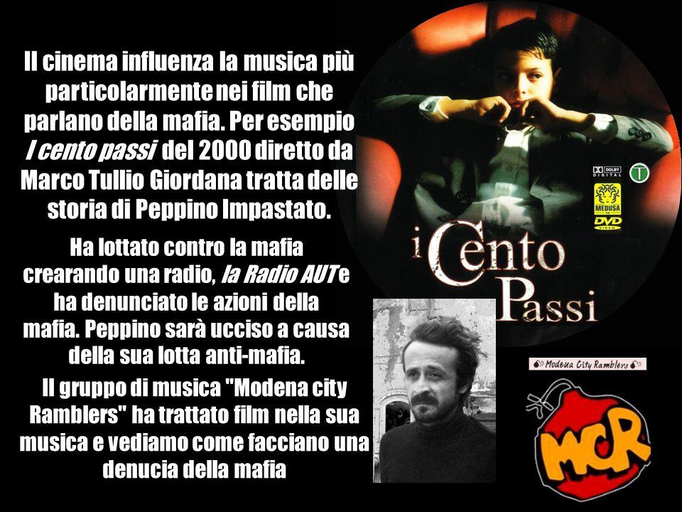 Il cinema influenza la musica più particolarmente nei film che parlano della mafia. Per esempio I cento passi del 2000 diretto da Marco Tullio Giordan
