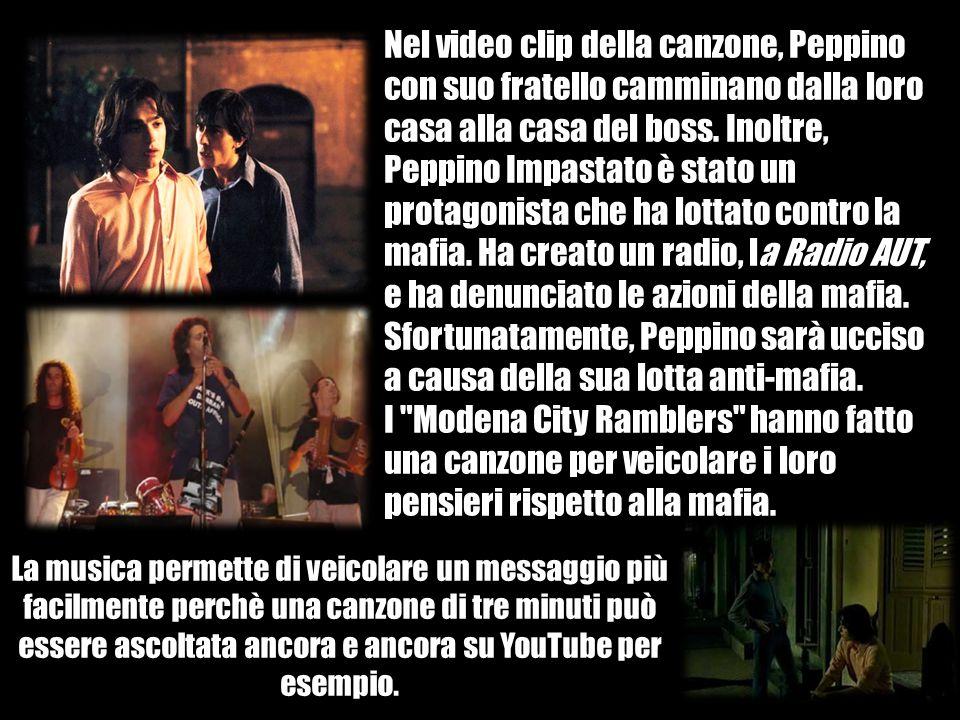 Nel video clip della canzone, Peppino con suo fratello camminano dalla loro casa alla casa del boss. Inoltre, Peppino Impastato è stato un protagonist