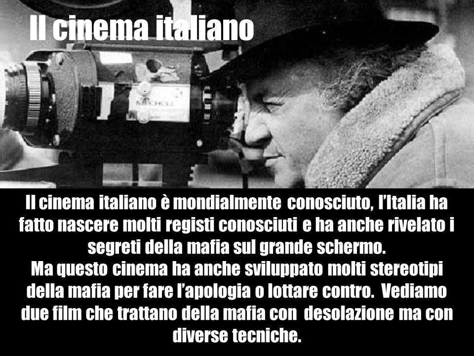 Il cinema italiano è mondialmente conosciuto, l'Italia ha fatto nascere molti registi conosciuti e ha anche rivelato i segreti della mafia sul grande