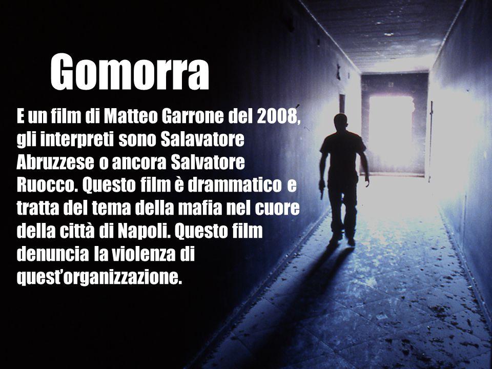 E un film di Matteo Garrone del 2008, gli interpreti sono Salavatore Abruzzese o ancora Salvatore Ruocco. Questo film è drammatico e tratta del tema d