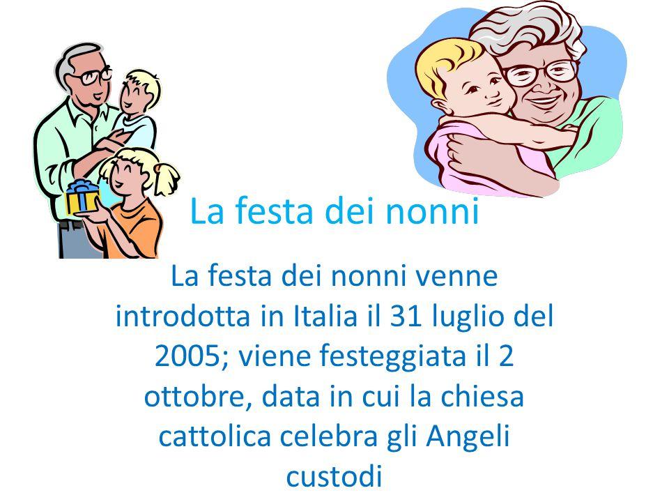 La festa dei nonni La festa dei nonni venne introdotta in Italia il 31 luglio del 2005; viene festeggiata il 2 ottobre, data in cui la chiesa cattolic