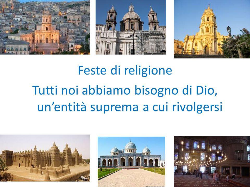 Feste di religione Tutti noi abbiamo bisogno di Dio, un'entità suprema a cui rivolgersi