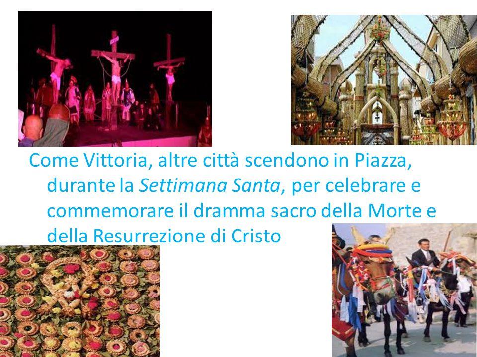 Come Vittoria, altre città scendono in Piazza, durante la Settimana Santa, per celebrare e commemorare il dramma sacro della Morte e della Resurrezion