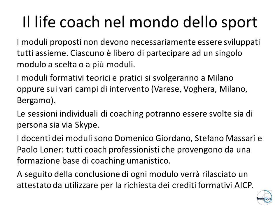 Il life coach nel mondo dello sport I moduli proposti non devono necessariamente essere sviluppati tutti assieme. Ciascuno è libero di partecipare ad