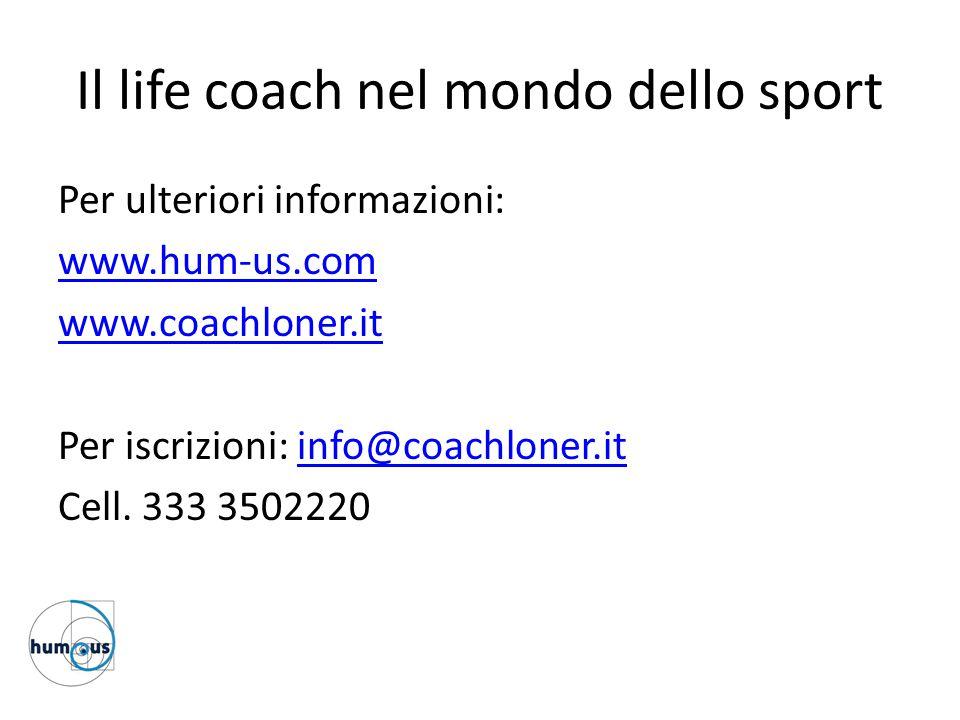 Il life coach nel mondo dello sport Per ulteriori informazioni: www.hum-us.com www.coachloner.it Per iscrizioni: info@coachloner.itinfo@coachloner.it
