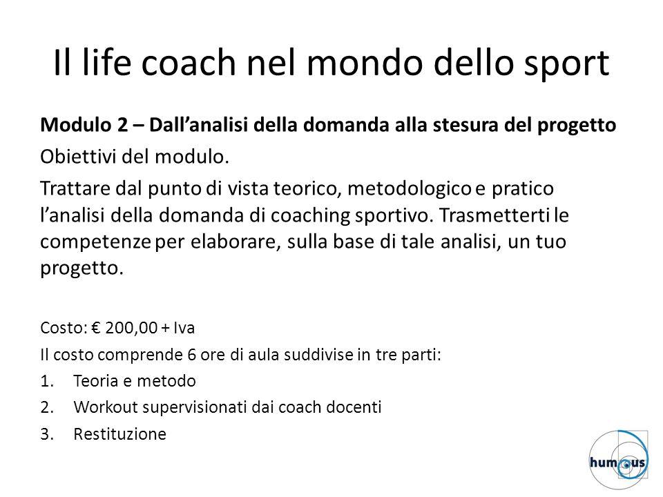 Il life coach nel mondo dello sport Modulo 2 – Dall'analisi della domanda alla stesura del progetto Obiettivi del modulo. Trattare dal punto di vista