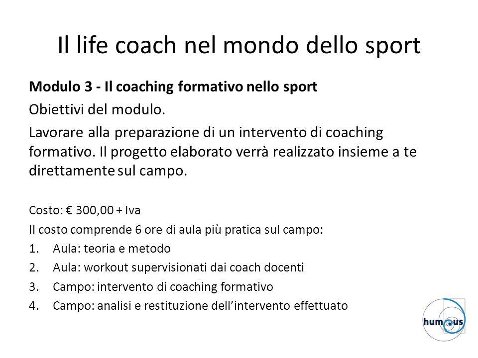 Il life coach nel mondo dello sport Modulo 3 - Il coaching formativo nello sport Obiettivi del modulo. Lavorare alla preparazione di un intervento di