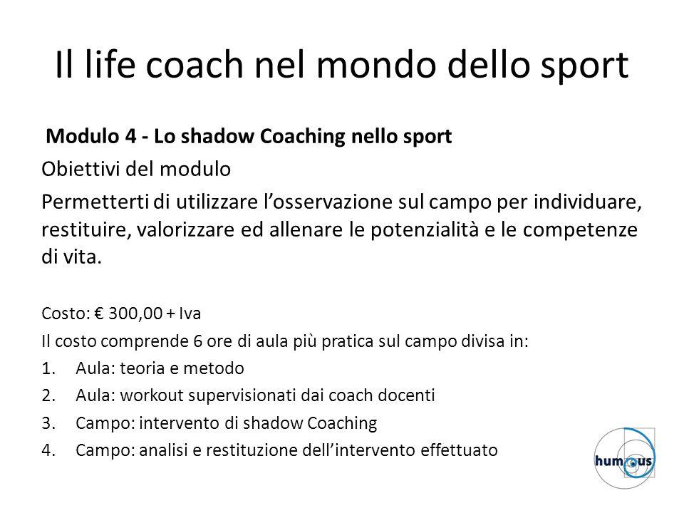 Il life coach nel mondo dello sport Modulo 4 - Lo shadow Coaching nello sport Obiettivi del modulo Permetterti di utilizzare l'osservazione sul campo