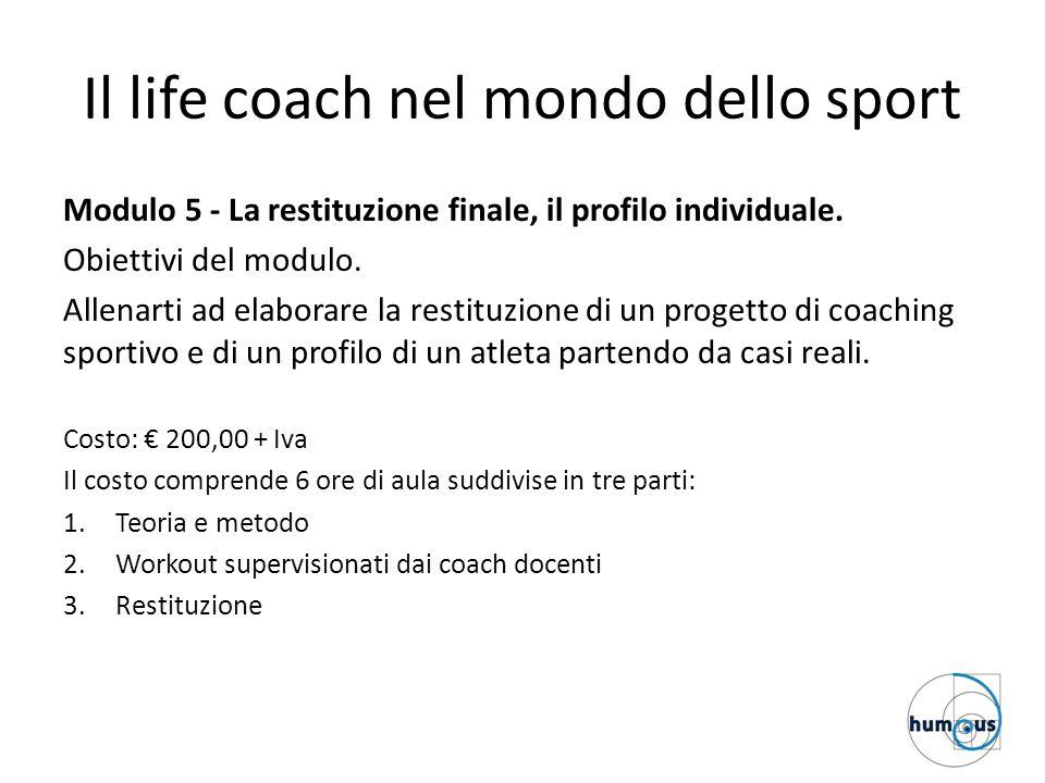 Il life coach nel mondo dello sport Modulo 5 - La restituzione finale, il profilo individuale. Obiettivi del modulo. Allenarti ad elaborare la restitu