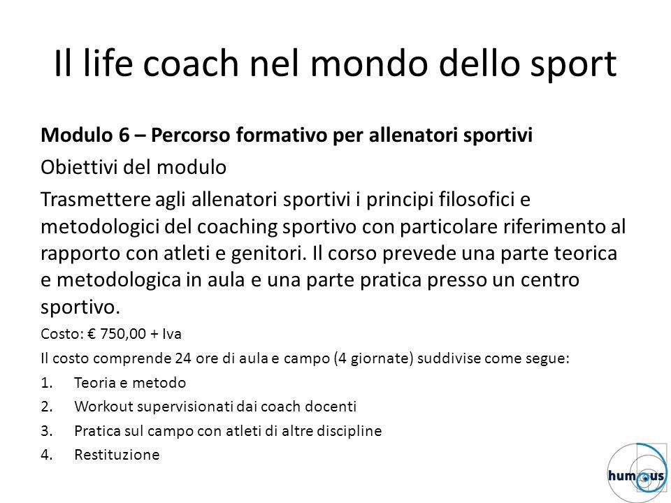 Il life coach nel mondo dello sport Modulo 6 – Percorso formativo per allenatori sportivi Obiettivi del modulo Trasmettere agli allenatori sportivi i
